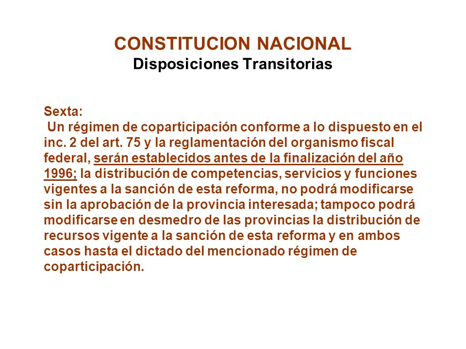 CONSTITUCION NACIONAL Disposiciones Transitorias Sexta: Un régimen de coparticipación conforme a lo dispuesto en el inc. 2 del art. 75 y la reglamenta