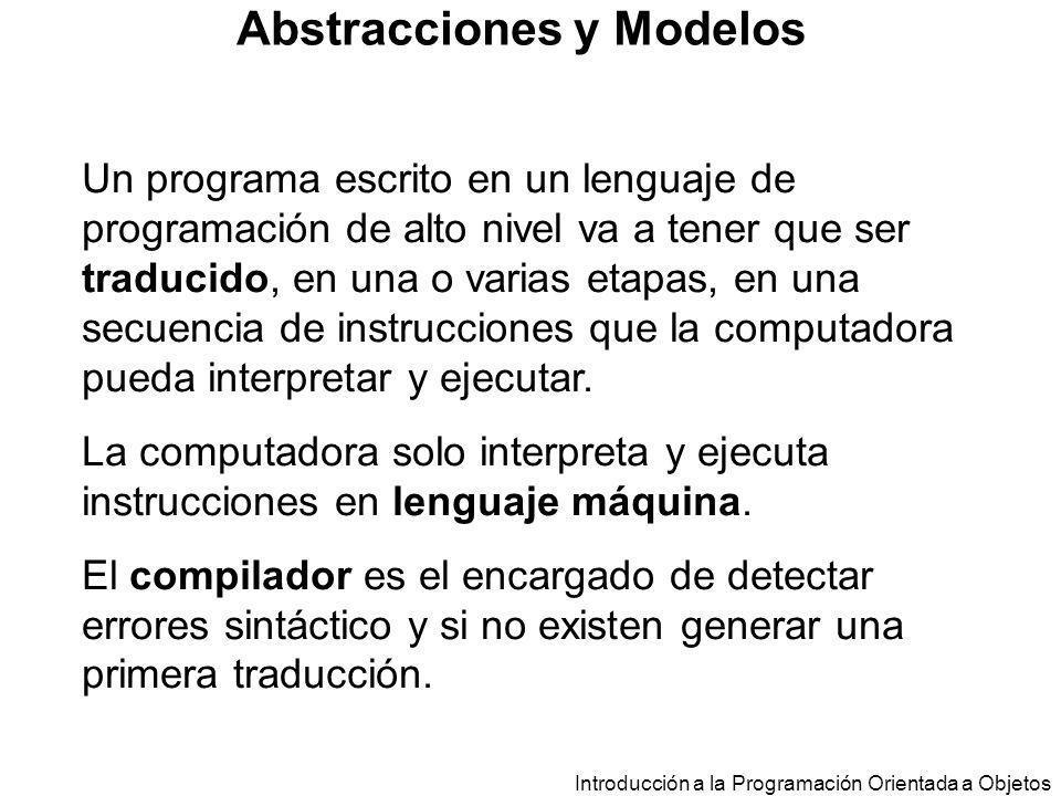 Introducción a la Programación Orientada a Objetos Abstracciones y Modelos En lenguaje máquina las instrucciones y los datos se representan como secuencias de 0 y 1.