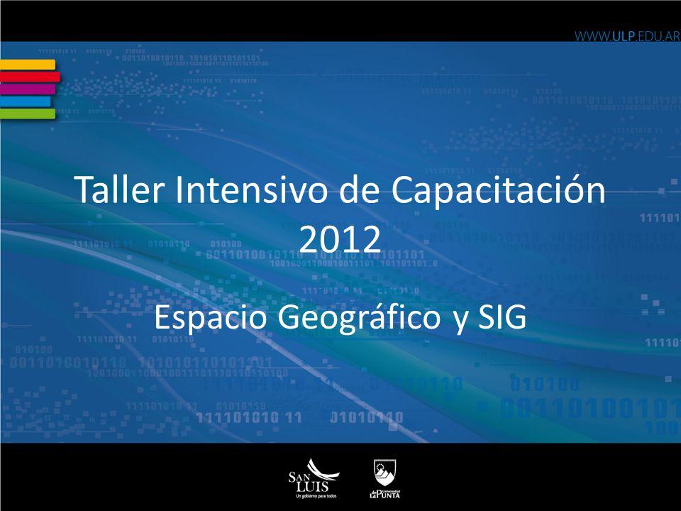 Taller Intensivo de Capacitación 2012 Espacio Geográfico y SIG