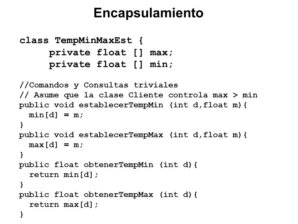 class TempMinMaxEst { private float [] [] rt; //Constructor public TempMinMaxEst(int cant) { rt= new float[2][cant]; inicializa (cant); }...