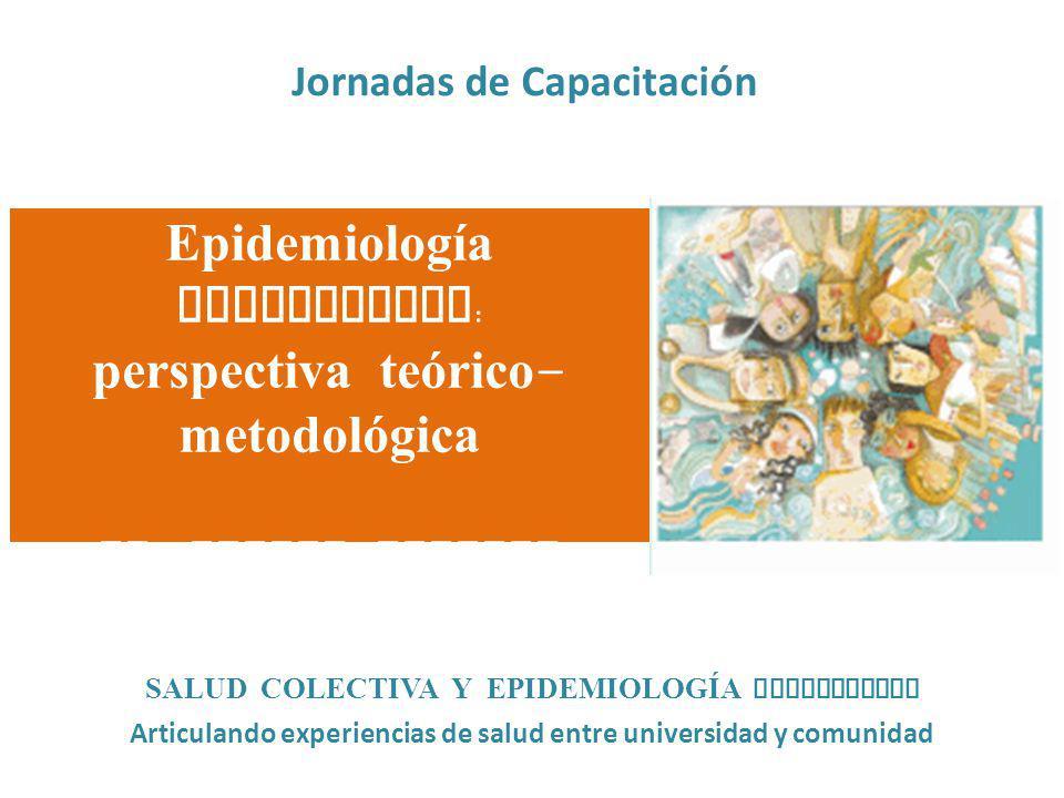 Jornadas de Capacitación SALUD COLECTIVA Y EPIDEMIOLOGÍA COMUNITARIA Articulando experiencias de salud entre universidad y comunidad Epidemiología Com