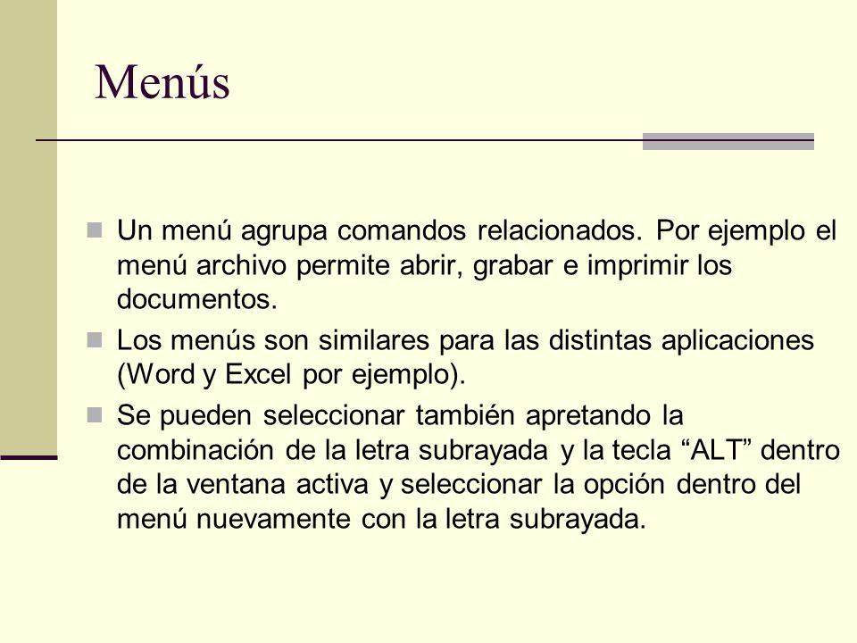 Menús Un menú agrupa comandos relacionados. Por ejemplo el menú archivo permite abrir, grabar e imprimir los documentos. Los menús son similares para
