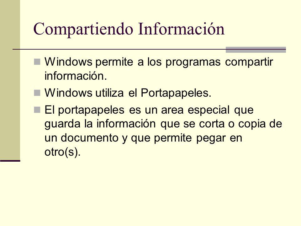 Compartiendo Información Windows permite a los programas compartir información. Windows utiliza el Portapapeles. El portapapeles es un area especial q