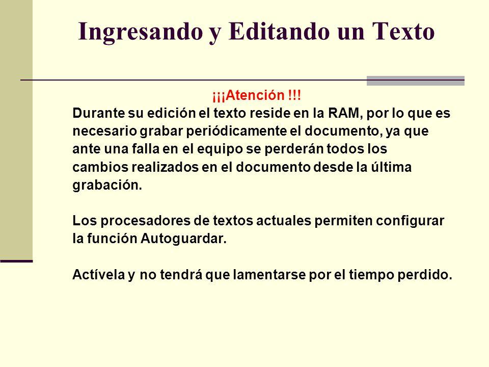 Ingresando y Editando un Texto ¡¡¡Atención !!! Durante su edición el texto reside en la RAM, por lo que es necesario grabar periódicamente el document