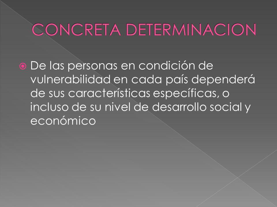 De las personas en condición de vulnerabilidad en cada país dependerá de sus características específicas, o incluso de su nivel de desarrollo social y económico