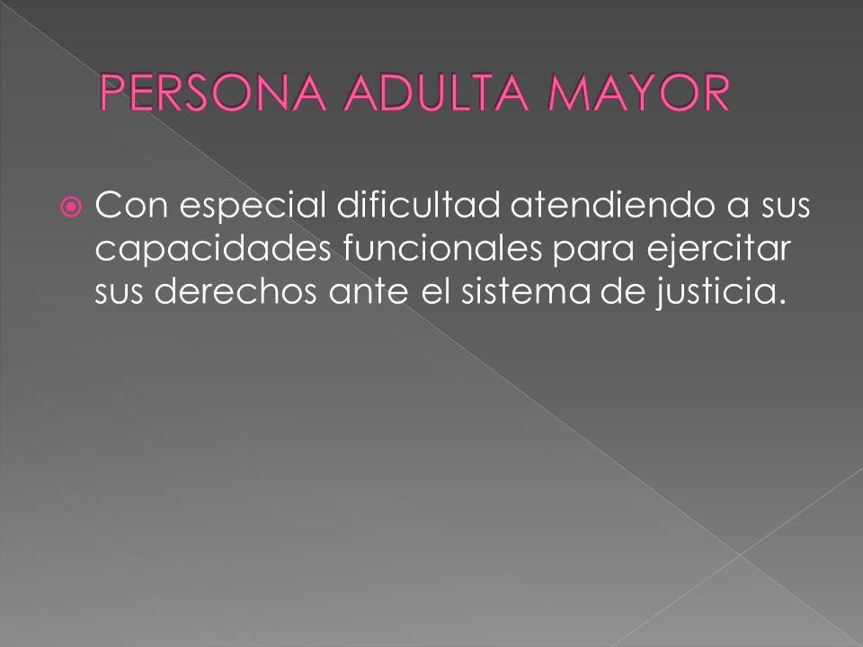 Con especial dificultad atendiendo a sus capacidades funcionales para ejercitar sus derechos ante el sistema de justicia.