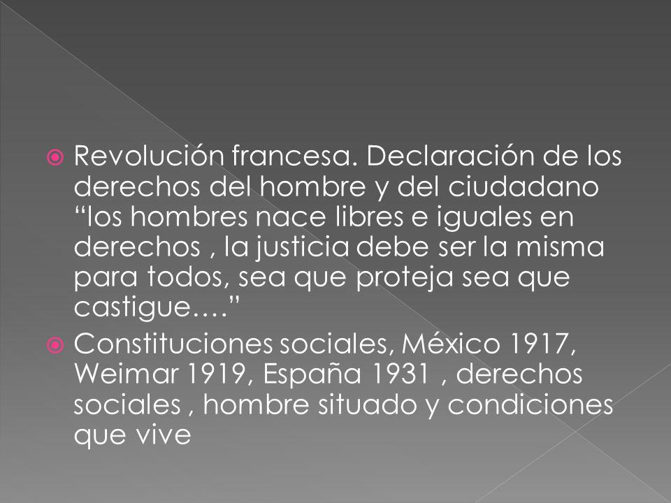 Revolución francesa. Declaración de los derechos del hombre y del ciudadano los hombres nace libres e iguales en derechos, la justicia debe ser la mis