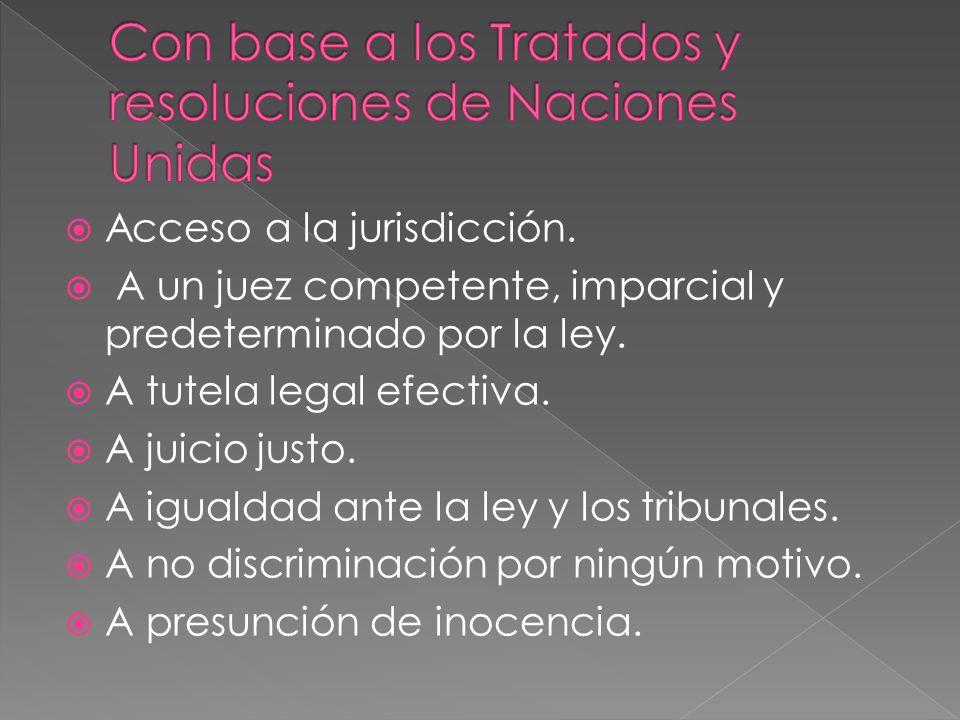 Acceso a la jurisdicción. A un juez competente, imparcial y predeterminado por la ley. A tutela legal efectiva. A juicio justo. A igualdad ante la ley