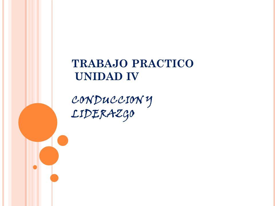 TRABAJO PRACTICO UNIDAD IV CONDUCCION Y LIDERAZGO