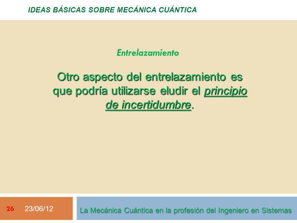 23/06/12 26 IDEAS BÁSICAS SOBRE MECÁNICA CUÁNTICA Otro aspecto del entrelazamiento es que podría utilizarse eludir el principio de incertidumbre.