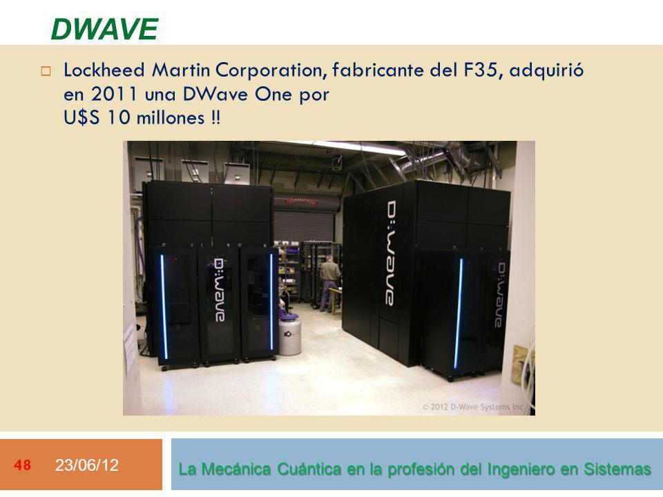 23/06/12 48 La Mecánica Cuántica en la profesión del Ingeniero en Sistemas Lockheed Martin Corporation, fabricante del F35, adquirió en 2011 una DWave One por U$S 10 millones !.