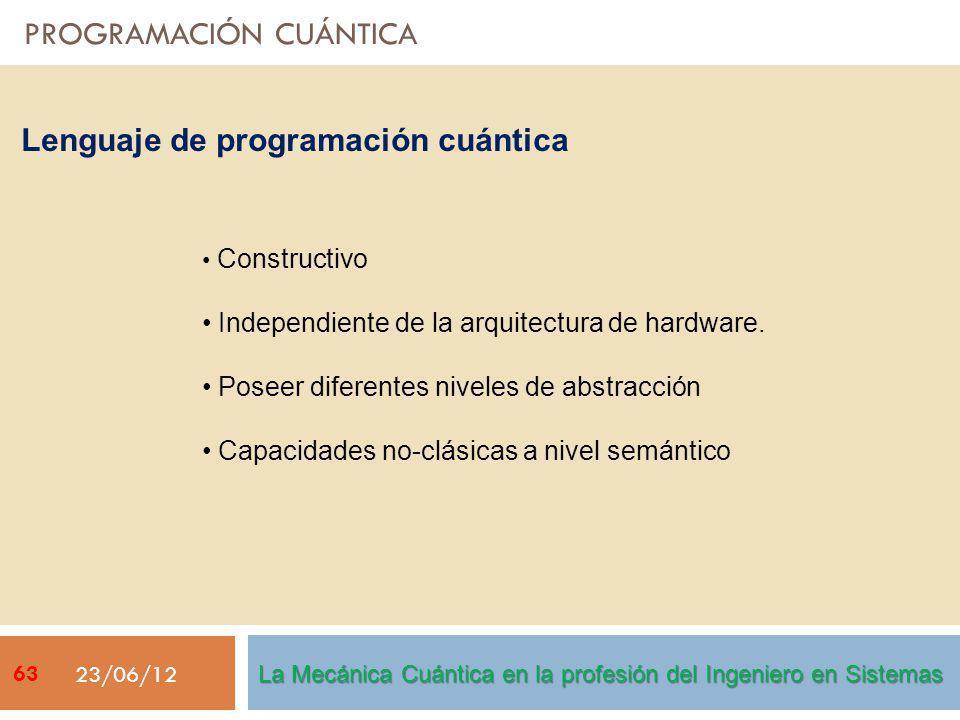 PROGRAMACIÓN CUÁNTICA 23/06/12 Constructivo Independiente de la arquitectura de hardware. Poseer diferentes niveles de abstracción Capacidades no-clás