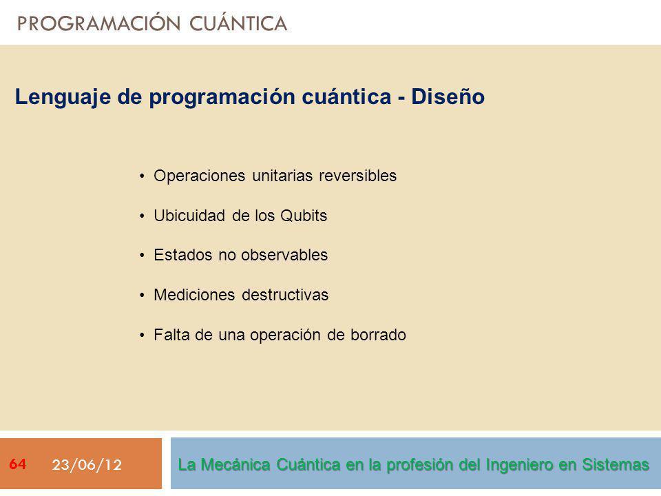 PROGRAMACIÓN CUÁNTICA 23/06/12 Operaciones unitarias reversibles Ubicuidad de los Qubits Estados no observables Mediciones destructivas Falta de una o