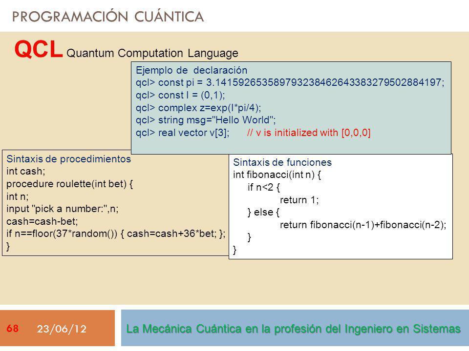 PROGRAMACIÓN CUÁNTICA 23/06/12 QCL Quantum Computation Language Sintaxis de procedimientos int cash; procedure roulette(int bet) { int n; input