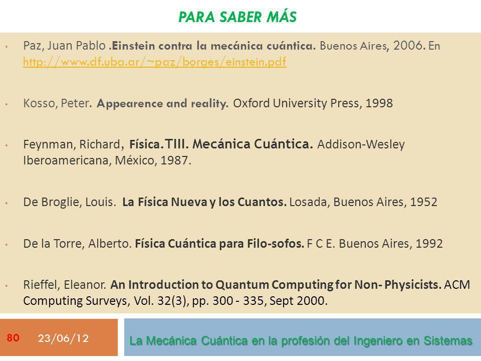 PARA SABER MÁS Paz, Juan Pablo.Einstein contra la mecánica cuántica. Buenos Aires, 2006. En http://www.df.uba.ar/~paz/borges/einstein.pdf http://www.d