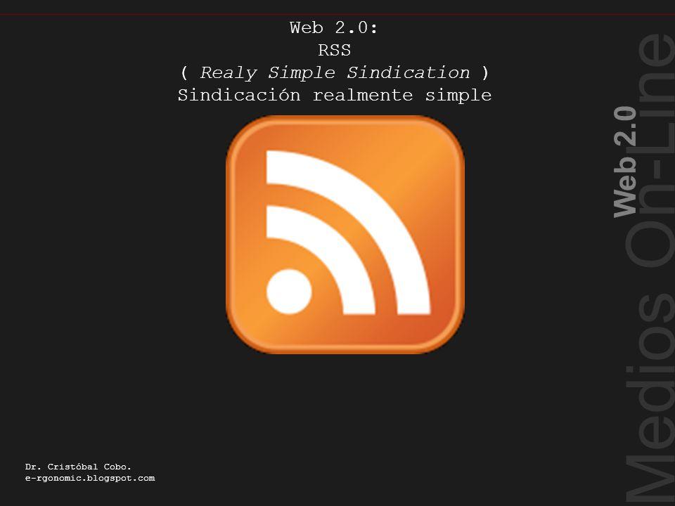 Medios On-Line Web 2.0 Dr. Cristóbal Cobo. e-rgonomic.blogspot.com Web 2.0: RSS ( Realy Simple Sindication ) Sindicación realmente simple Realy Simple
