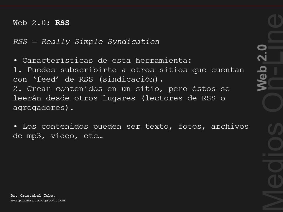 Medios On-Line Web 2.0 Dr. Cristóbal Cobo. e-rgonomic.blogspot.com RSS Características… Web 2.0: RSS RSS = Really Simple Syndication Características d