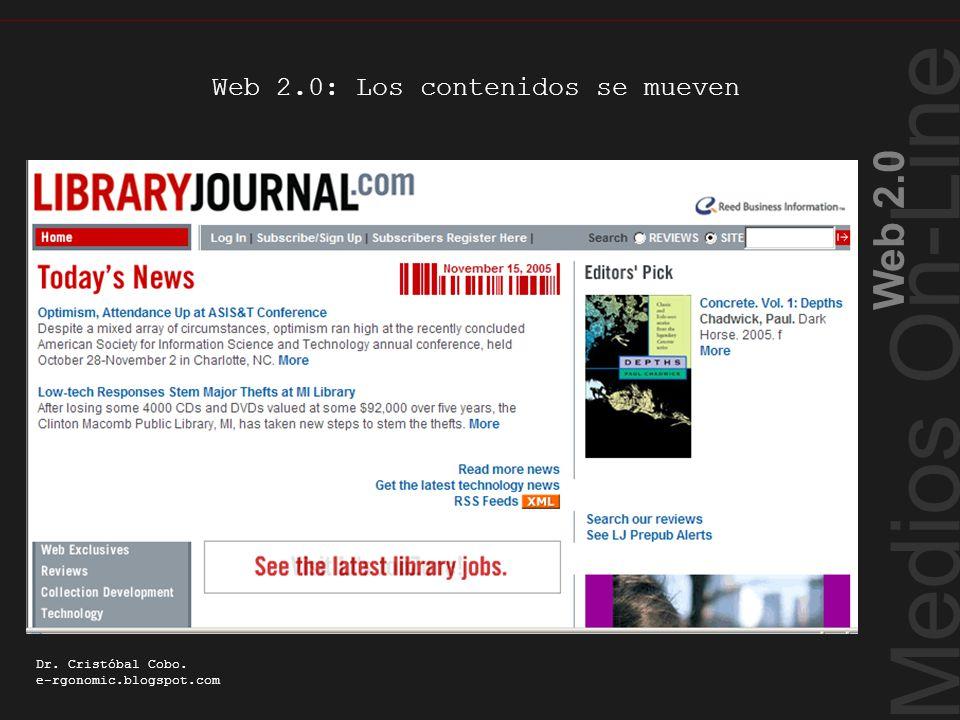 Medios On-Line Web 2.0 Dr. Cristóbal Cobo. e-rgonomic.blogspot.com Web 2.0: Los contenidos se mueven RSS Los contenidos se mueven
