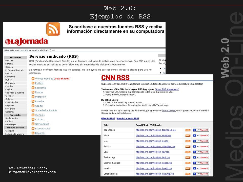 Medios On-Line Web 2.0 Dr. Cristóbal Cobo. e-rgonomic.blogspot.com Web 2.0: Ejemplos de RSS Ejemplos de RSS
