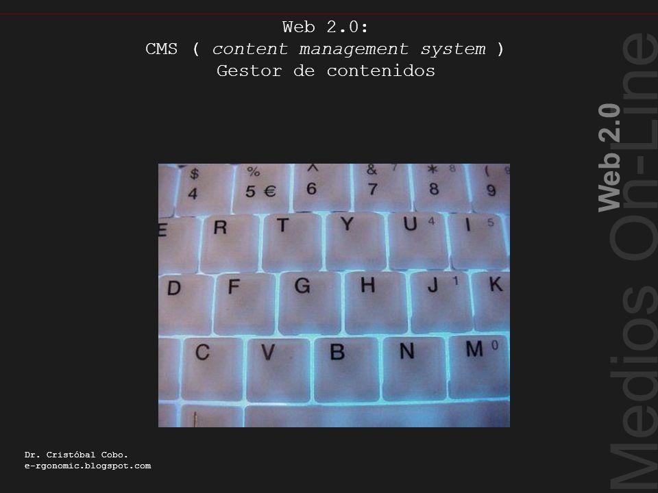 Medios On-Line Web 2.0 Dr. Cristóbal Cobo. e-rgonomic.blogspot.com Web 2.0: CMS ( content management system ) Gestor de contenidos CMS ( content manag