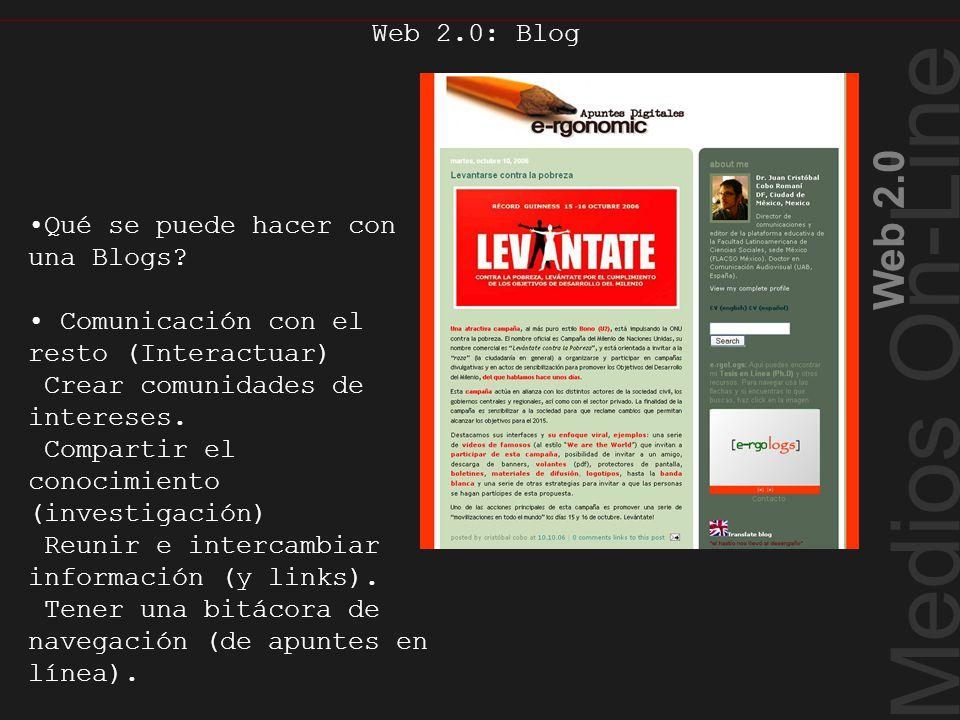 Medios On-Line Web 2.0 Web 2.0: Blog Qué se puede hacer con una Blogs? Comunicación con el resto (Interactuar) Crear comunidades de intereses. Compart
