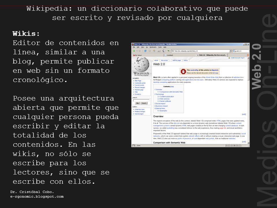 Medios On-Line Web 2.0 Dr. Cristóbal Cobo. e-rgonomic.blogspot.com Wikipedia: un diccionario colaborativo que puede ser escrito y revisado por cualqui