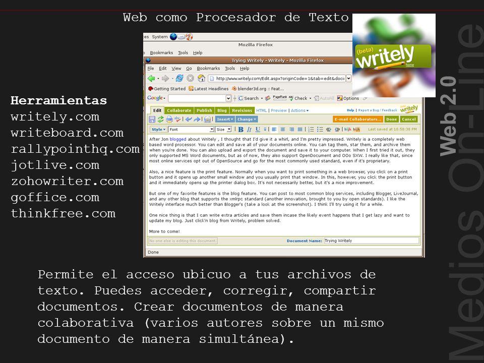 Medios On-Line Web 2.0 Web como Procesador de Texto Permite el acceso ubicuo a tus archivos de texto. Puedes acceder, corregir, compartir documentos.