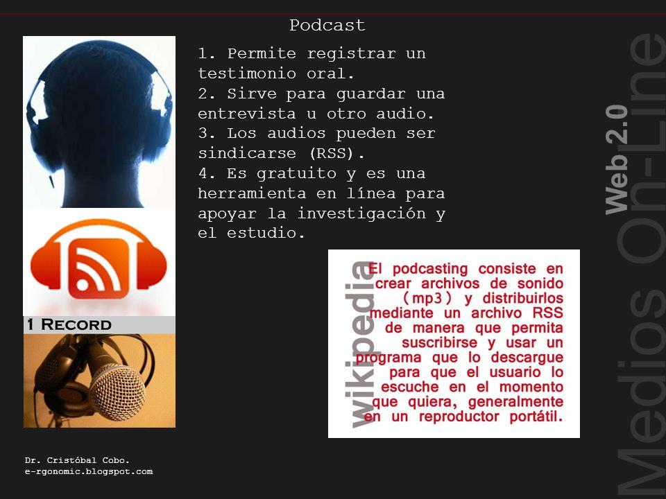 Medios On-Line Web 2.0 Dr. Cristóbal Cobo. e-rgonomic.blogspot.com Podcast Podcasting 1. Permite registrar un testimonio oral. 2. Sirve para guardar u