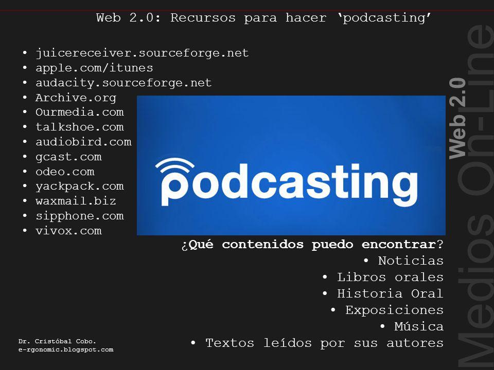 Medios On-Line Web 2.0 Dr. Cristóbal Cobo. e-rgonomic.blogspot.com Web 2.0: Recursos para hacer podcasting Recursos para hacer podcasting juicereceive