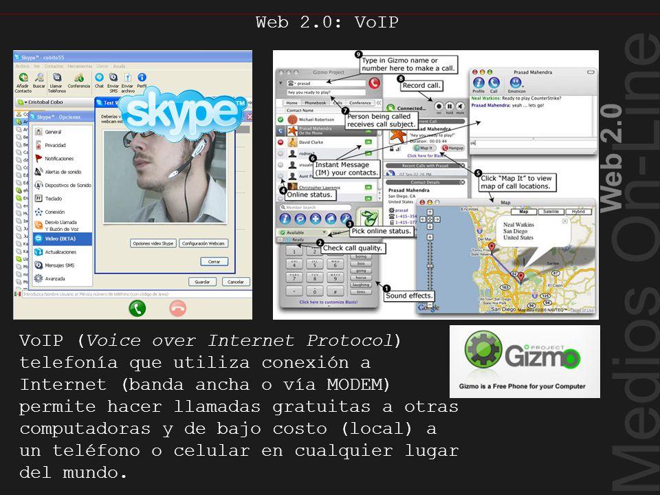 Medios On-Line Web 2.0 Web 2.0: VoIP VoIP (Voice over Internet Protocol) telefonía que utiliza conexión a Internet (banda ancha o vía MODEM) permite h