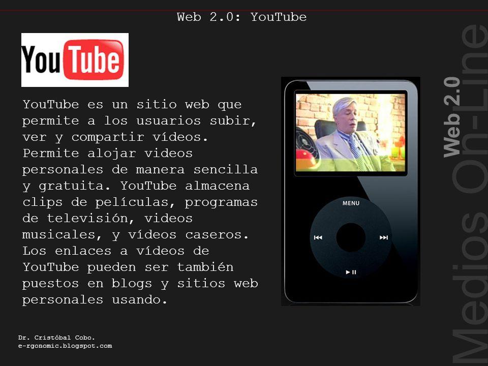 Medios On-Line Web 2.0 Dr. Cristóbal Cobo. e-rgonomic.blogspot.com Web 2.0: YouTube You tube YouTube es un sitio web que permite a los usuarios subir,