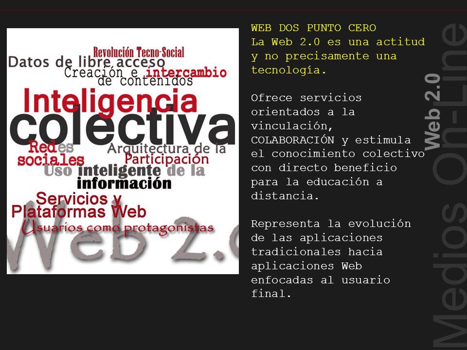 Medios On-Line Web 2.0 WEB DOS PUNTO CERO La Web 2.0 es una actitud y no precisamente una tecnología. Ofrece servicios orientados a la vinculación, CO