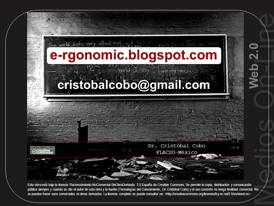 Medios On-Line Web 2.0 Fin Presentación e-rgonomic.blogspot.com cristobalcobo@gmail.com Dr. Cristóbal Cobo FLACSO-México Esta obra está bajo la licenc