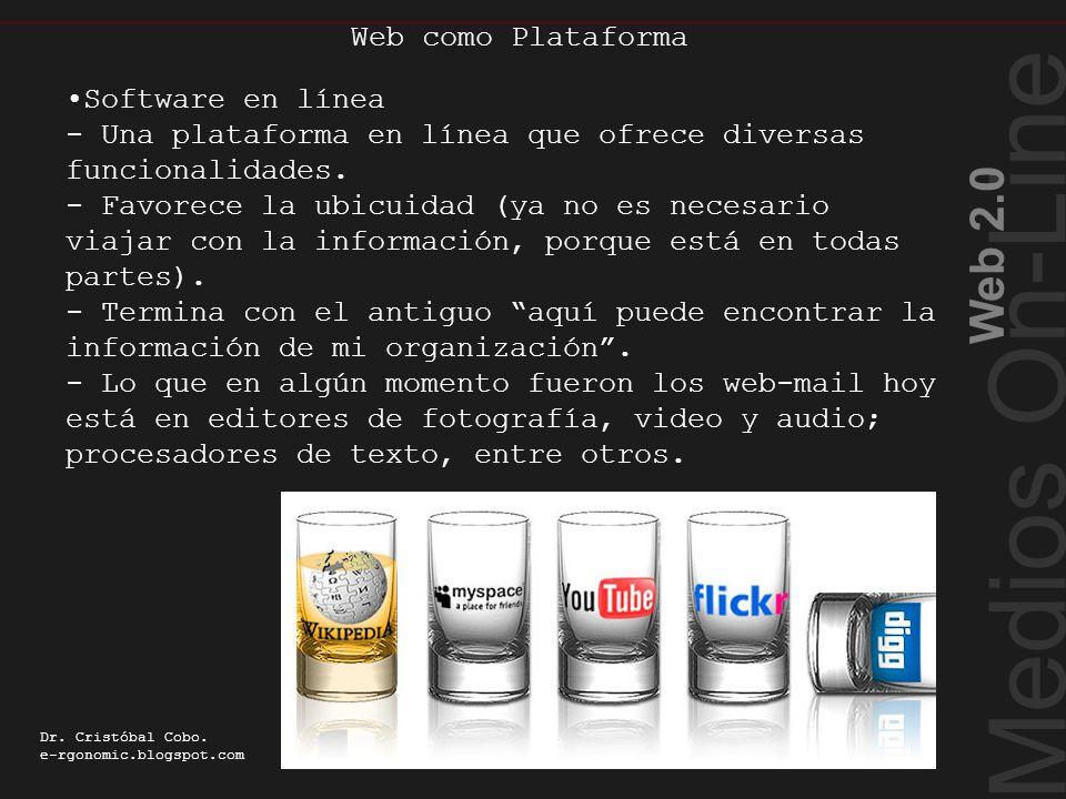 Web como Plataforma Medios On-Line Web 2.0 Dr. Cristóbal Cobo. e-rgonomic.blogspot.com Software en línea - Una plataforma en línea que ofrece diversas