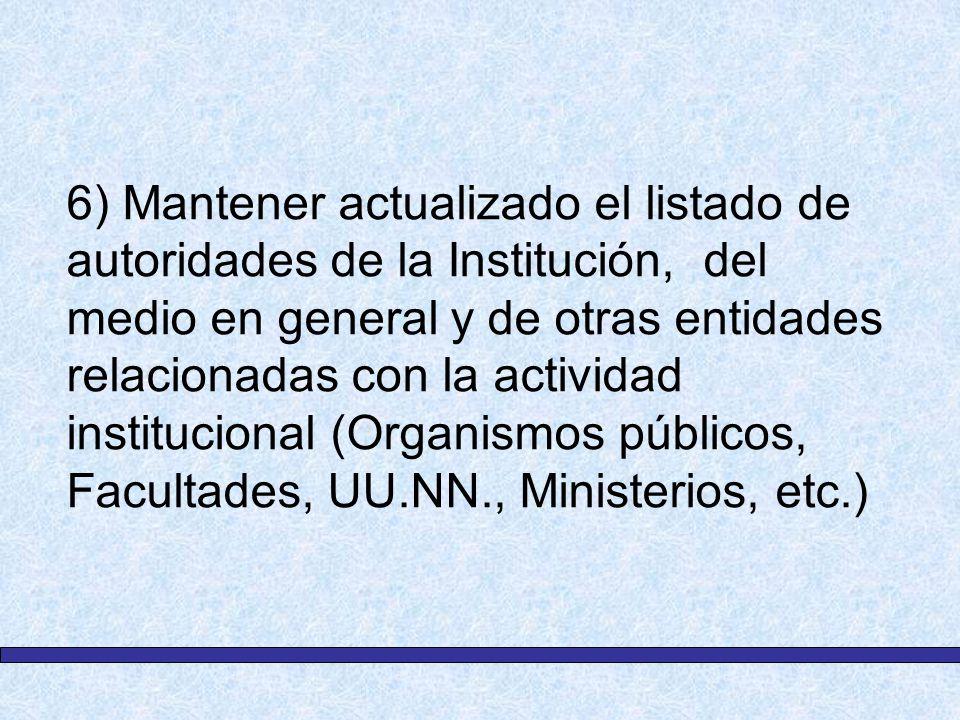 6) Mantener actualizado el listado de autoridades de la Institución, del medio en general y de otras entidades relacionadas con la actividad instituci