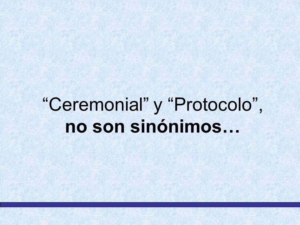 Ceremonial y Protocolo, no son sinónimos…