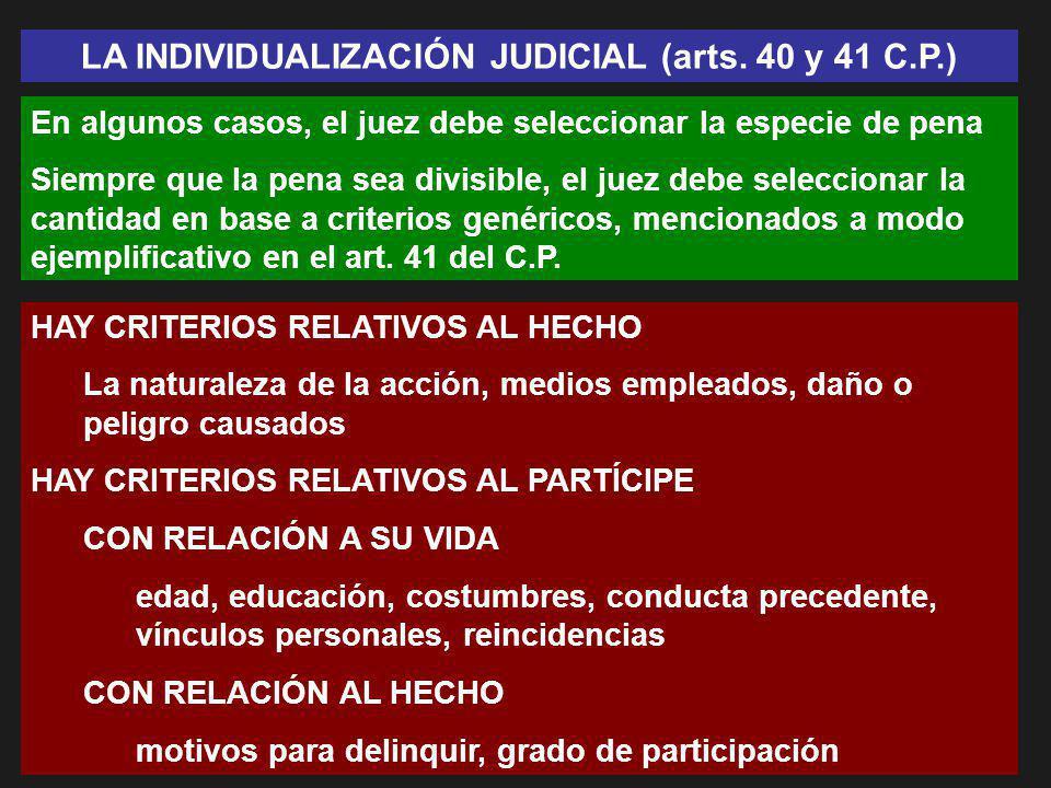 LA INDIVIDUALIZACIÓN JUDICIAL (arts. 40 y 41 C.P.) En algunos casos, el juez debe seleccionar la especie de pena Siempre que la pena sea divisible, el
