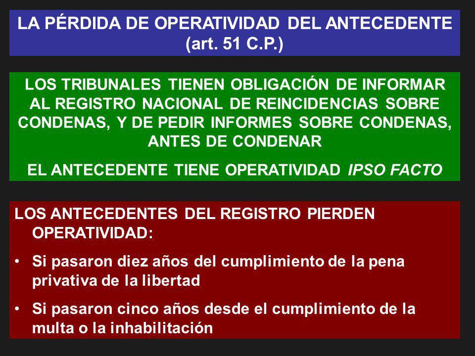 LA PÉRDIDA DE OPERATIVIDAD DEL ANTECEDENTE (art. 51 C.P.) LOS TRIBUNALES TIENEN OBLIGACIÓN DE INFORMAR AL REGISTRO NACIONAL DE REINCIDENCIAS SOBRE CON