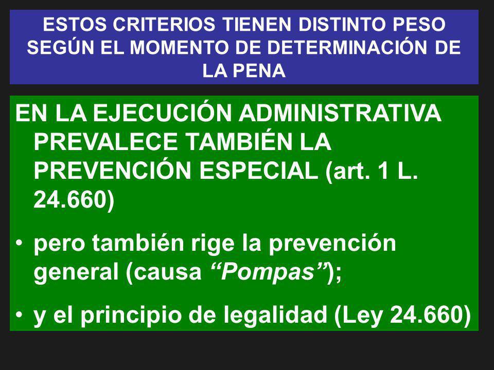 ESTOS CRITERIOS TIENEN DISTINTO PESO SEGÚN EL MOMENTO DE DETERMINACIÓN DE LA PENA EN LA EJECUCIÓN ADMINISTRATIVA PREVALECE TAMBIÉN LA PREVENCIÓN ESPEC
