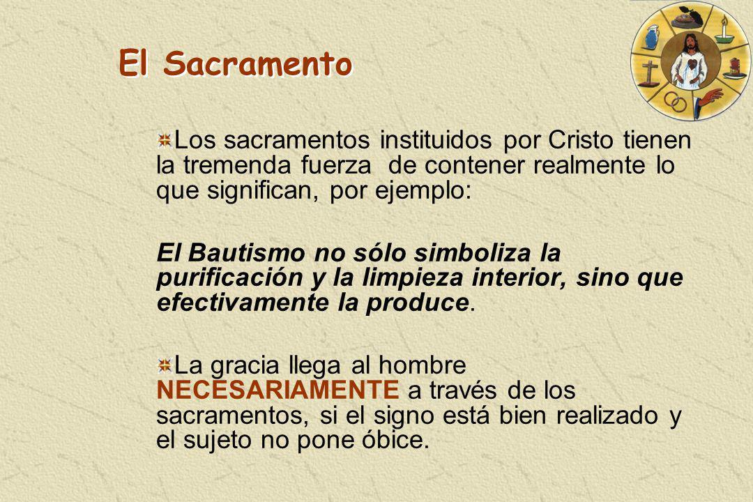 Los sacramentos instituidos por Cristo tienen la tremenda fuerza de contener realmente lo que significan, por ejemplo: El Bautismo no sólo simboliza l