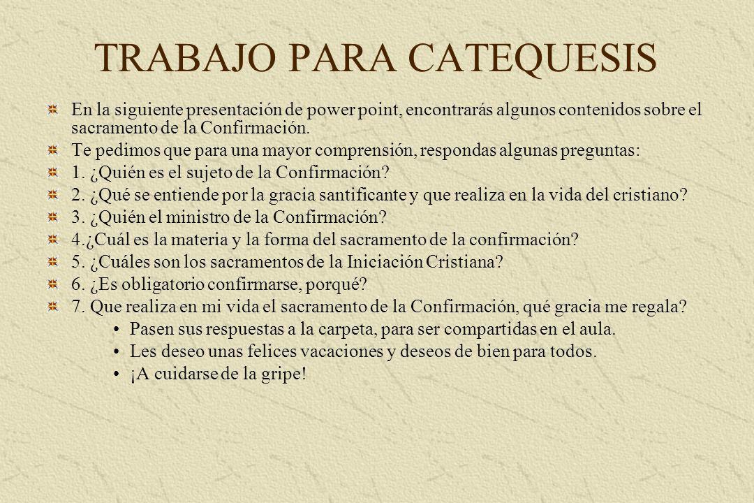 TRABAJO PARA CATEQUESIS En la siguiente presentación de power point, encontrarás algunos contenidos sobre el sacramento de la Confirmación. Te pedimos