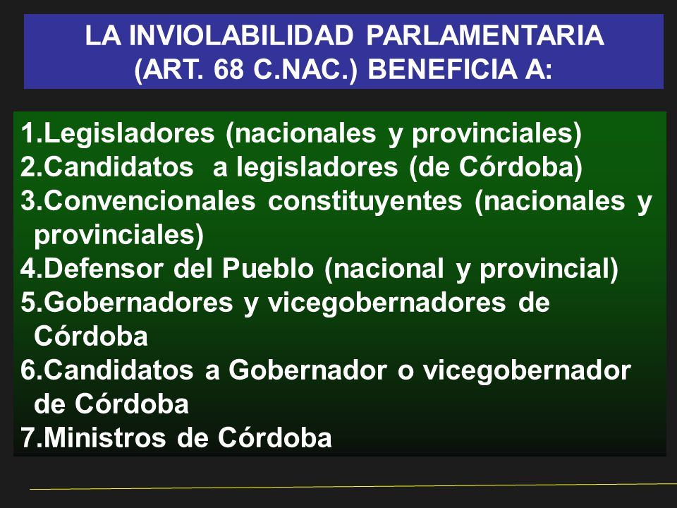 LA INVIOLABILIDAD PARLAMENTARIA (ART. 68 C.NAC.) BENEFICIA A: 1.Legisladores (nacionales y provinciales) 2.Candidatos a legisladores (de Córdoba) 3.Co