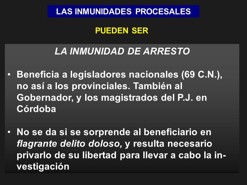 LAS INMUNIDADES PROCESALES LA INMUNIDAD DE ARRESTO Beneficia a legisladores nacionales (69 C.N.), no así a los provinciales. También al Gobernador, y