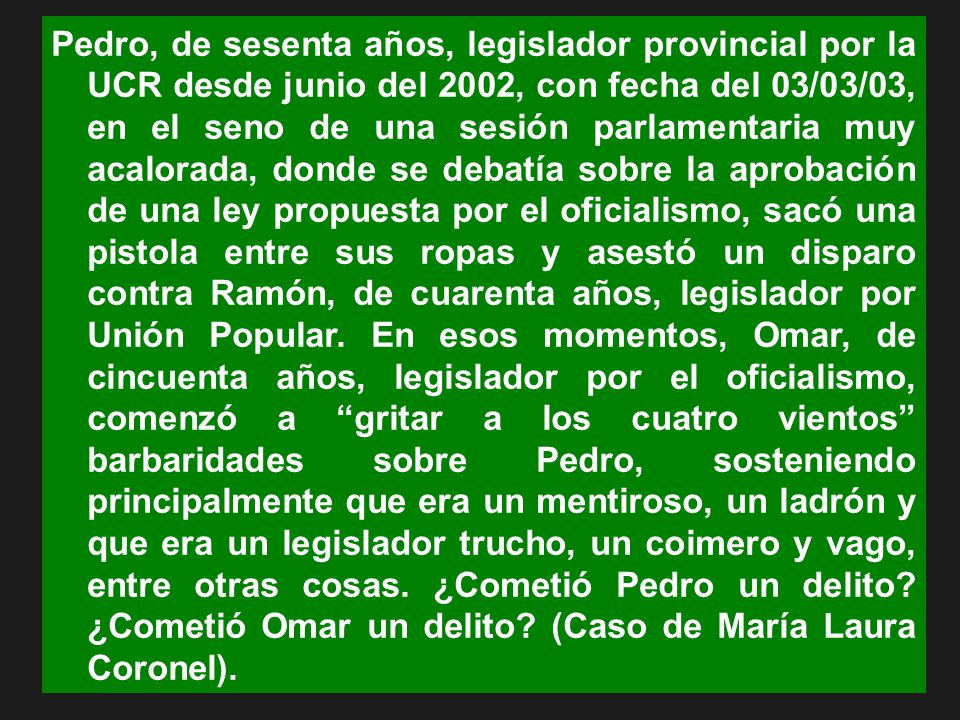 Pedro, de sesenta años, legislador provincial por la UCR desde junio del 2002, con fecha del 03/03/03, en el seno de una sesión parlamentaria muy acal