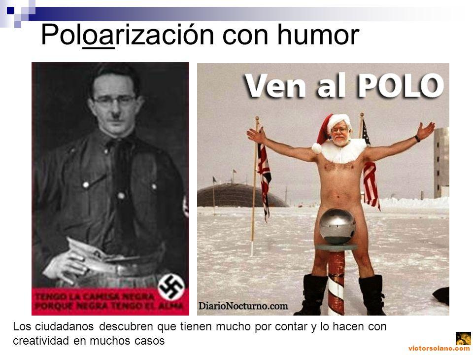 victorsolano.com Poloarización con humor Los ciudadanos descubren que tienen mucho por contar y lo hacen con creatividad en muchos casos