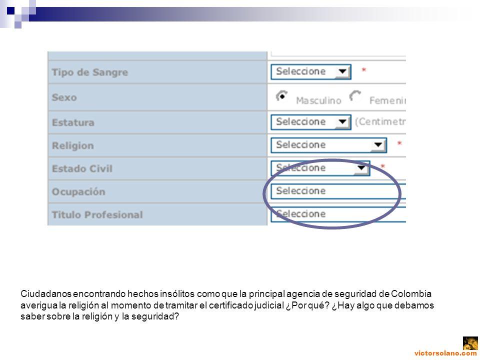 victorsolano.com Ciudadanos encontrando hechos insólitos como que la principal agencia de seguridad de Colombia averigua la religión al momento de tramitar el certificado judicial ¿Por qué.