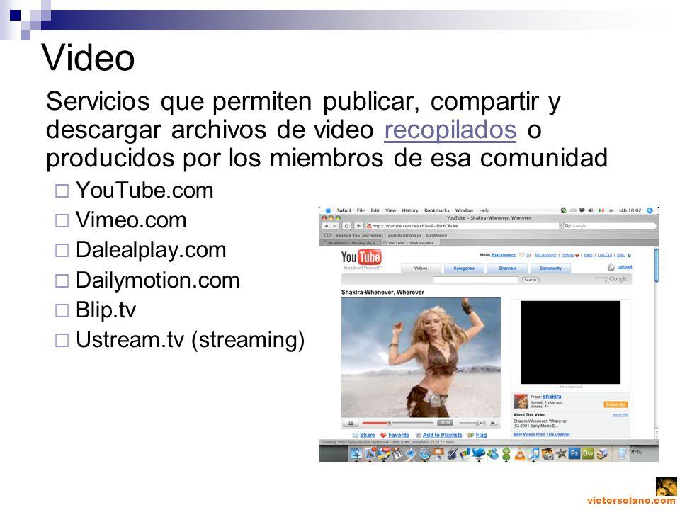 victorsolano.com Video Servicios que permiten publicar, compartir y descargar archivos de video recopilados o producidos por los miembros de esa comunidadrecopilados YouTube.com Vimeo.com Dalealplay.com Dailymotion.com Blip.tv Ustream.tv (streaming)