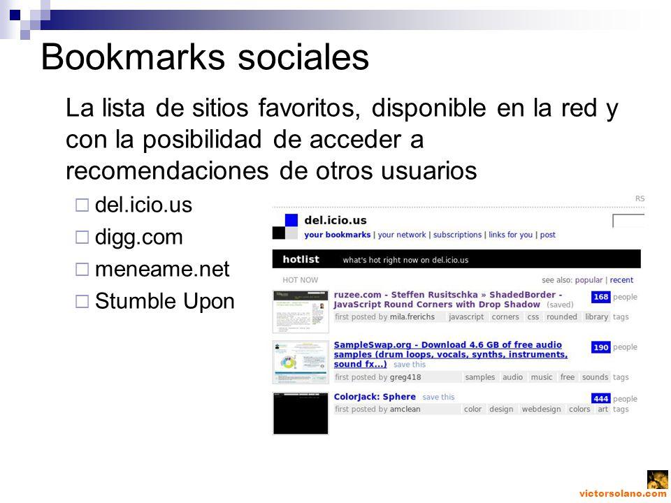 victorsolano.com Bookmarks sociales La lista de sitios favoritos, disponible en la red y con la posibilidad de acceder a recomendaciones de otros usuarios del.icio.us digg.com meneame.net Stumble Upon