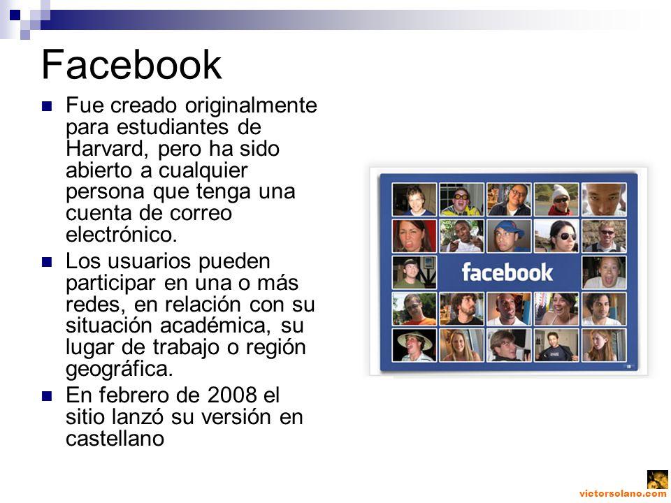 victorsolano.com Facebook Fue creado originalmente para estudiantes de Harvard, pero ha sido abierto a cualquier persona que tenga una cuenta de correo electrónico.