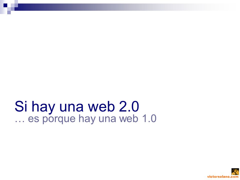 victorsolano.com Si hay una web 2.0 … es porque hay una web 1.0